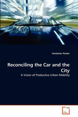 Reconciling the Car and the City