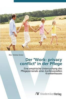 "Der ""Work- Privacy Conflict"" in Der Pflege"