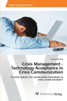 Crisis Management - Technology Acceptance in Crisis Communication