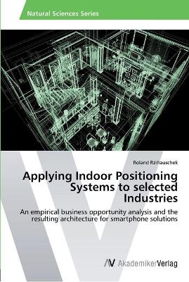Applying Indoor Positioning Systems to Selected Industries