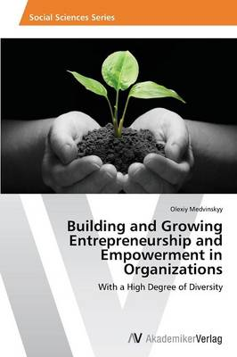 Building and Growing Entrepreneurship and Empowerment in Organizations