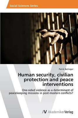 Human Security, Civilian Protection and Peace Interventions