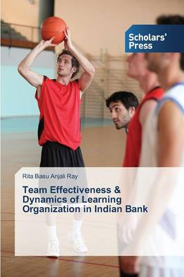 Team Effectiveness & Dynamics of Learning Organization in Indian Bank