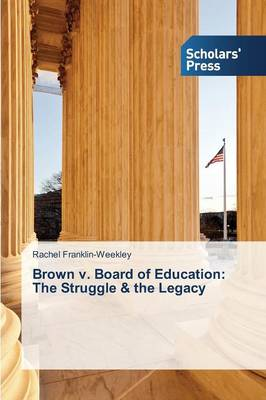 Brown V. Board of Education: The Struggle & the Legacy