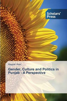 Gender, Culture and Politics in Punjab - A Perspective