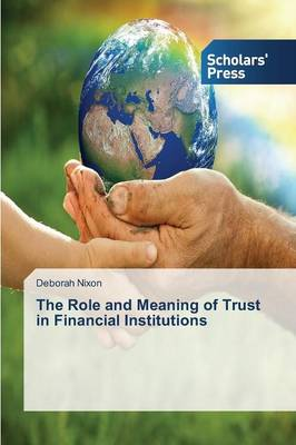 The Role and Meaning of Trust in Financial Institutions