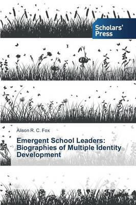 Emergent School Leaders: Biographies of Multiple Identity Development
