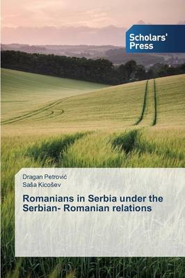 Romanians in Serbia Under the Serbian- Romanian Relations