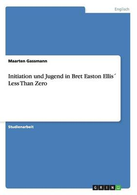 Initiation Und Jugend in Bret Easton Ellis Less Than Zero