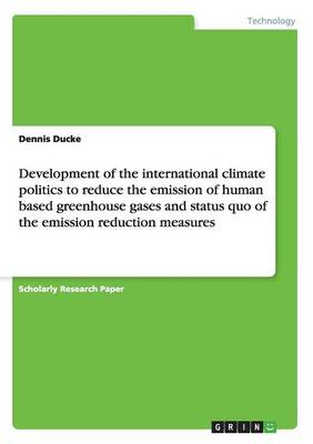Development of the International Climate Politics to Reduce the Emission of Human Based Greenhouse Gases and Status Quo of the Emission Reduction Measures