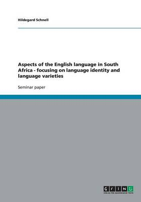 Aspects of the English Language in South Africa - Focusing on Language Identity and Language Varieties
