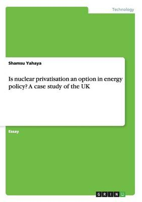 Is Nuclear Privatisation an Option in Energy Policy? a Case Study of the UK