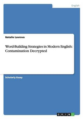 Word-Building Strategies in Modern English: Contamination Decrypted