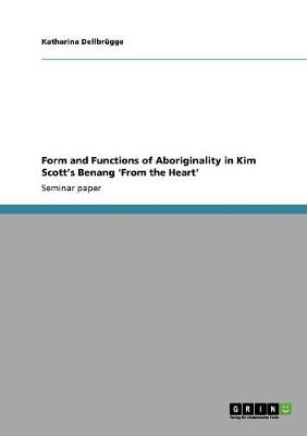 Form and Functions of Aboriginality in Kim Scott's Benang 'From the Heart'