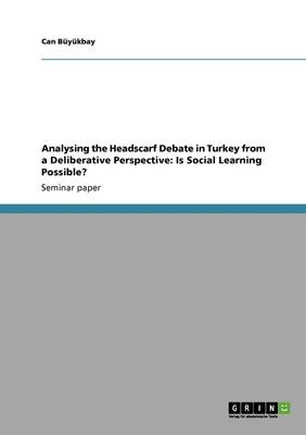 Analysing the Headscarf Debate in Turkey from a Deliberative Perspective: Is Social Learning Possible?