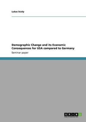 Demographic Change and Its Economic Consequences for USA Compared to Germany