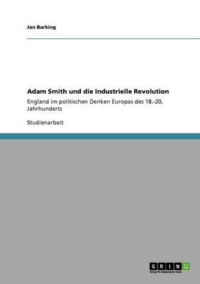 Adam Smith Und Die Industrielle Revolution