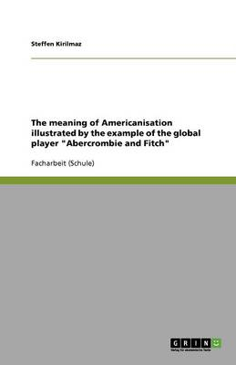 The Meaning of Americanisation Illustrated by the Example of the Global Player Abercrombie and Fitch