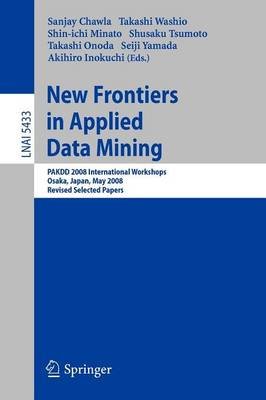 New Frontiers in Applied Data Mining: PAKDD 2008 International Workshops, Osaka, Japan, May 20-23, 2008, Revised Selected Papers