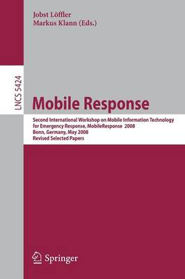 Mobile Response: Second International Workshop on Mobile Information Technology for Emergency Responce 2008, Bonn, Germany, May 29-30, 2008, Revised Selected Papers