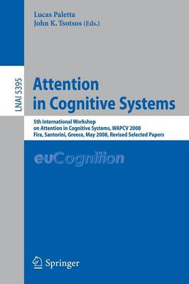 Attention in Cognitive Systems: International Workshop on Attention in Cognitive Systems, WAPCV 2008 Fira, Santorini, Greece, May 12, 2008, Revised Selected Papers