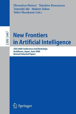 New Frontiers in Artificial Intelligence: JSAI 2008 Conference and Workshops, Asahikawa, Japan, June 11-13, 2008, Revised Selected Papers