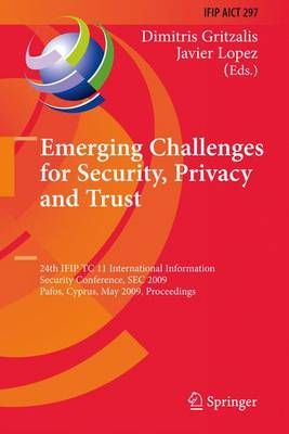 Emerging Challenges for Security, Privacy and Trust: 24th IFIP TC 11 International Information Security Conference, SEC 2009, Pafos, Cyprus, May 18-20, 2009, Proceedings