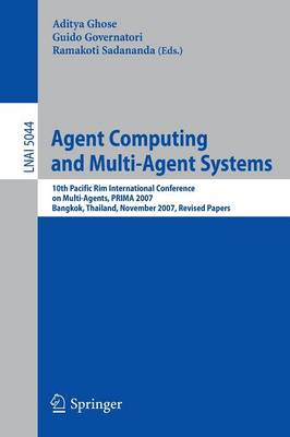 Agent Computing and Multi-Agent Systems: 10th Pacific Rim International Conference on Multi-Agent Systems, PRIMA 2007, Bangkok, Thailand, November 21-23, 2007, Revised Papers