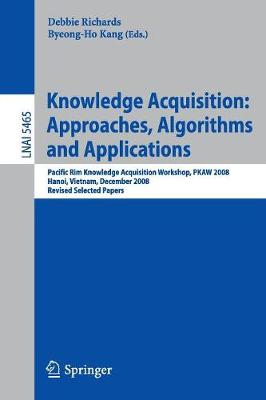 Knowledge Acquisition: Approaches, Algorithms and Applications: Pacific Rim Knowledge Acquisition Workshop, PKAW 2008, Hanoi, Vietnam, December 15-16, 2008, Revised Selected Papers