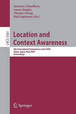 Location and Context Awareness: 4th International Symposium, LoCA 2009 Tokyo, Japan, May 7-8, 2009 Proceedings