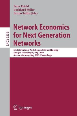 Network Economics for Next Generation Networks: 6th International Workshop on Internet Charging and QoS Technologies, ICQT 2009, Aachen, Germany, May 11-15, 2009, Proceedings