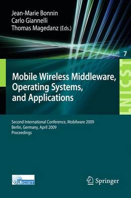 Mobile Wireless Middleware: Operating Systems and Applications. Second International Conference, Mobilware 2009, Berlin, Germany, April 28-29, 2009. Proceedings