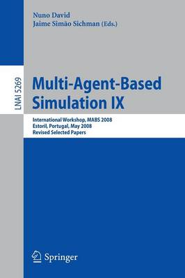Multi-Agent-Based Simulation IX: International Workshop, MABS 2008, Estoril, Portugal, May 12-13, 2008, Revised Selected Papers