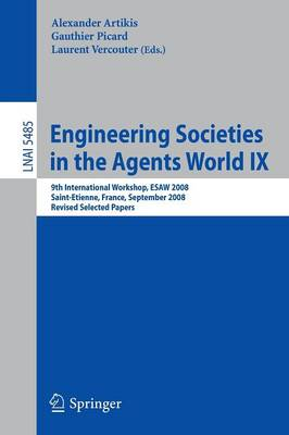 Engineering Societies in the Agents World IX: 9th International Workshop, ESAW 2008, Saint-Etienne, France, September 24-26, 2008, Revised Selected Papers