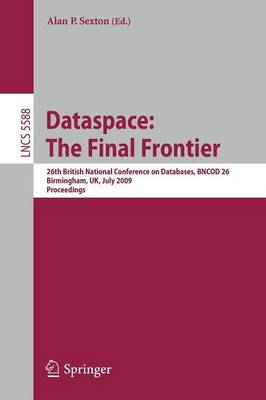 Dataspace: The Final Frontier: 26th British National Conference on Databases, BNCOD 26, Birmingham, UK, July 7-9, 2009, Proceedings