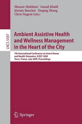 Ambient Assistive Health and Wellness Management in the Heart of the City: 7th International Conference on Smart Homes and Health Telematics, ICOST 2009, Tours, France, July 1-3, 2009, Proceedings