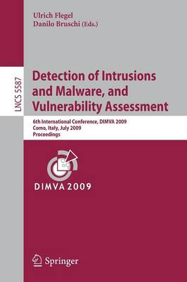 Detection of Intrusions and Malware, and Vulnerability Assessment: 6th International Conference, DIMVA 2009, Milan, Italy, July 9-10, 2009. Proceedings