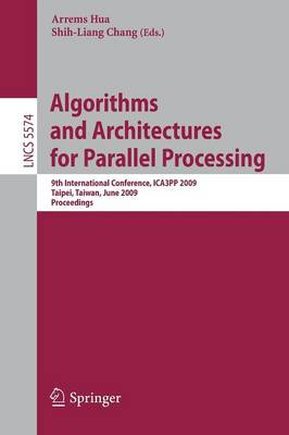 Algorithms and Architectures for Parallel Processing: 9th International Conference, ICA3PP 2009, Taipei, Taiwan, June 8-11, 2009, Proceedings