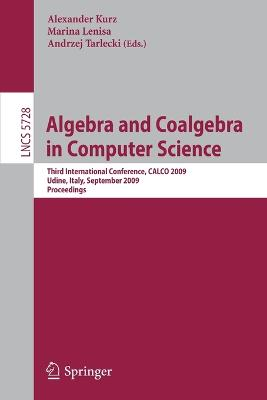Algebra and Coalgebra in Computer Science: Third International Conference, CALCO 2009, Udine, Italy, September 7-10, 2009, Proceedings