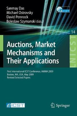 Auctions, Market Mechanisms and Their Applications: First International ICST Conference, AMMA 2009, Boston, MA, USA, May 8-9, 2009, Revised Selected Papers