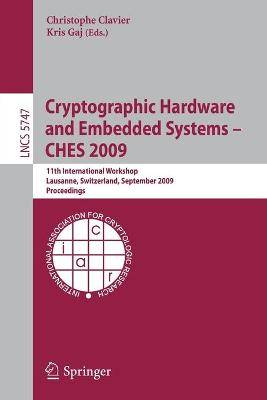 Cryptographic Hardware and Embedded Systems - CHES 2009: 11th International Workshop Lausanne, Switzerland, September 6-9, 2009 Proceedings