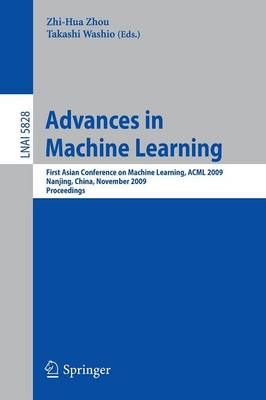 Advances in Machine Learning: First Asian Conference on Machine Learning, ACML 2009, Nanjing, China, November 2-4, 2009. Proceedings