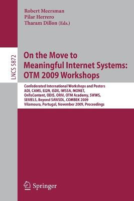 On the Move to Meaningful Internet Systems: OTM 2009 Workshops: Confederated International Workshops and Posters, ADI, CAMS, EI2N, ISDE, IWSSA, MONET, OnToContent, ODIS, ORM, OTM Academy, SWWS, SEMELS, Beyond SAWSDL, and Combek 2009, Vilamoura, Portugal,