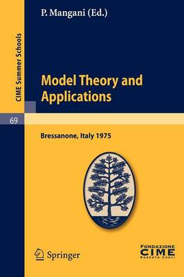 Model Theory and Applications: Lectures given at a Summer School of the Centro Internazionale Matematico Estivo (C.I.M.E.) held in Bressanone (Bolzano), Italy, June 20-28, 1975