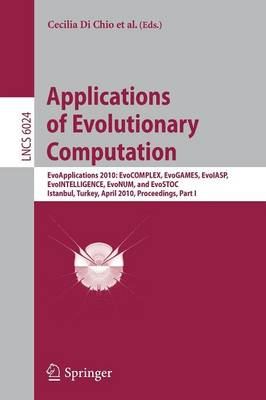 Applications of Evolutionary Computation: EvoApplications 2010: EvoCOMPLEX, EvoGAMES, EvoIASP, EvoINTELLIGENCE, EvoNUM, and EvoSTOC, Istanbul, Turkey, April 7-9, 2010, Proceedings, Part I