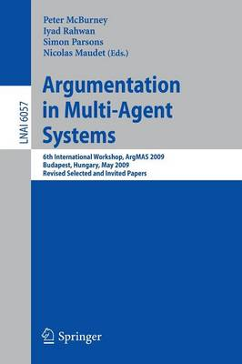 Argumentation in Multi-Agent Systems: 6th International Workshop, ArgMAS 2009, Budapest, Hungary, May 12, 2009. Revised Selected and Invited Papers