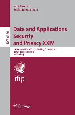 Data and Applications Security and Privacy XXIV: 24th Annual IFIP WG 11.3 Working Conference, Rome, Italy, June 21-23, 2010, Proceedings