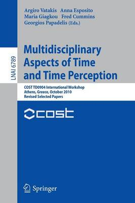 Multidisciplinary Aspects of Time and Time Perception: COST TD0904 International Workshop, Athens, Greece, October 7-8, 2010, Revised Selected Papers