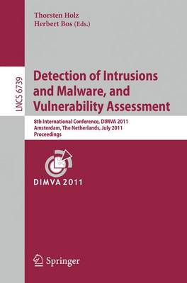Detection of Intrusions and Malware, and Vulnerability Assessment: 8th International Conference, DIMVA 2011, Amsterdam, The Netherlands, July 7-8, 2011, Proceedings