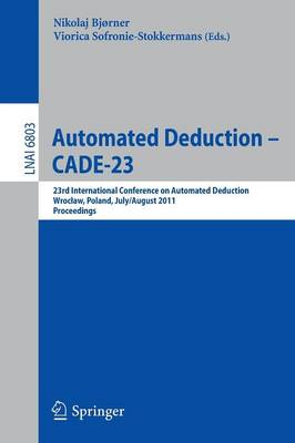 Automated Deduction -- CADE-23: 23rd International Conference on Automated Deduction, Wroclaw, Poland, July 31 -- August 5, 2011, Proceedings